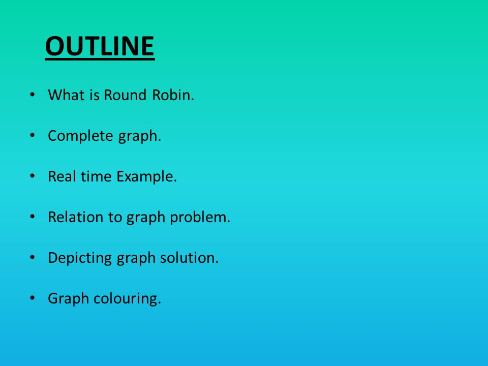 OUTLINE What is Round Robin. Complete graph. Real time Example.