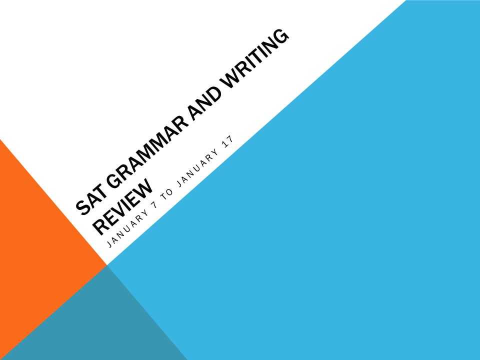 SAT GRAMMAR AND WRITING REVIEW JANUARY 7 TO JANUARY 17