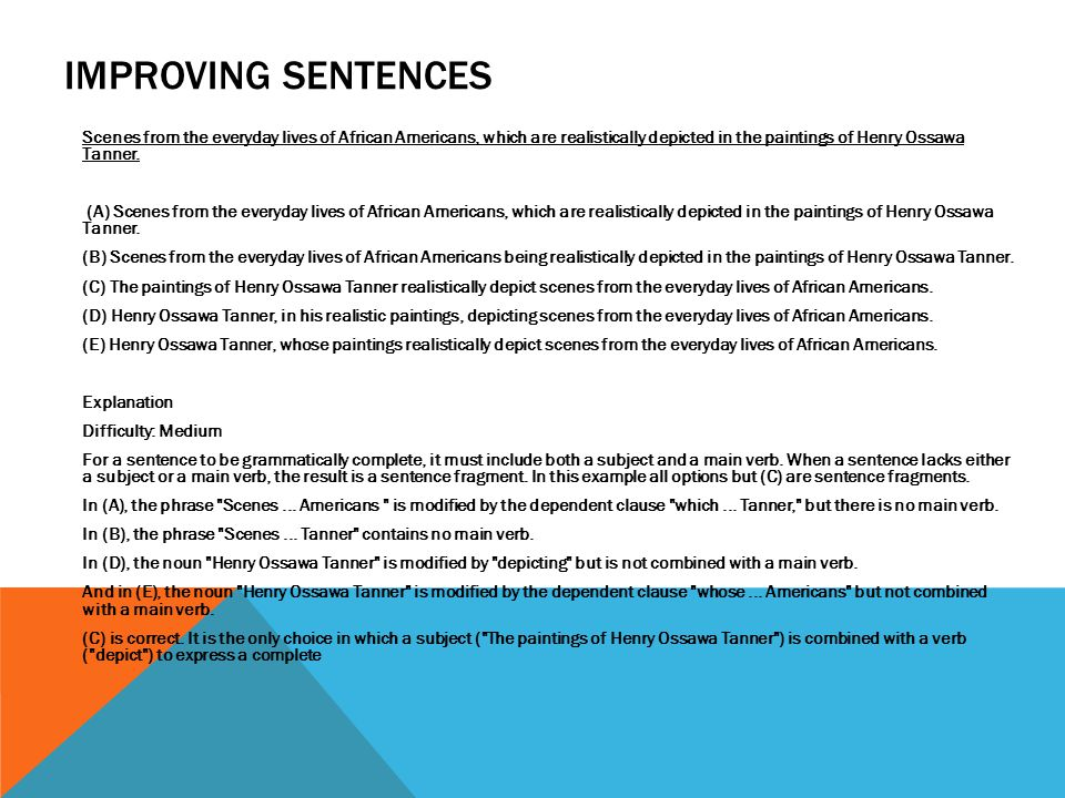 IMPROVING SENTENCES Scenes from the everyday lives of African Americans, which are realistically depicted in the paintings of Henry Ossawa Tanner. (A)