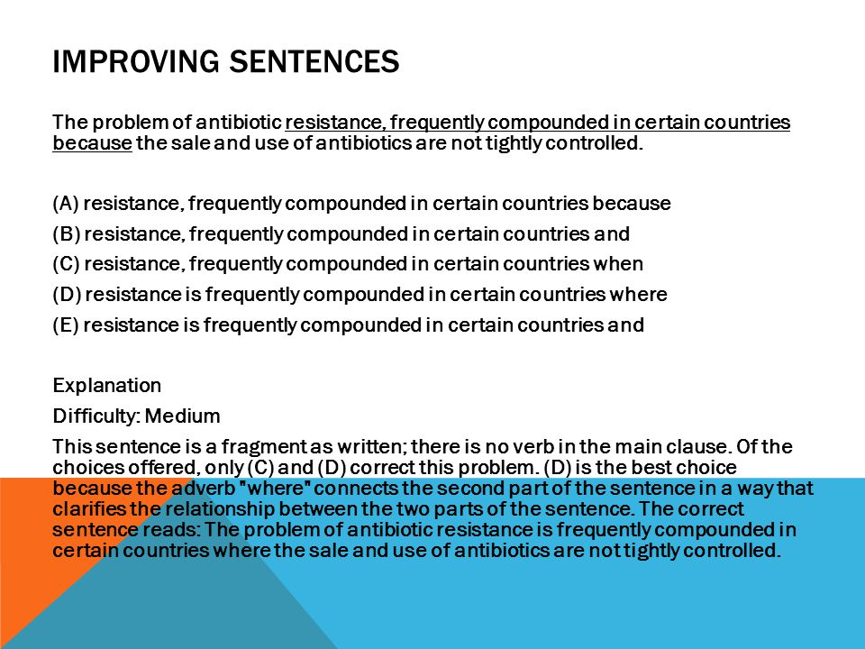 IMPROVING SENTENCES The problem of antibiotic resistance, frequently compounded in certain countries because the sale and use of antibiotics are not tightly controlled.