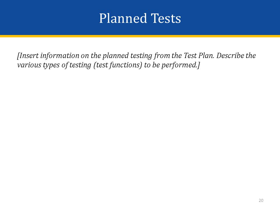 Planned Tests [Insert information on the planned testing from the Test Plan. Describe the various types of testing (test functions) to be performed.]