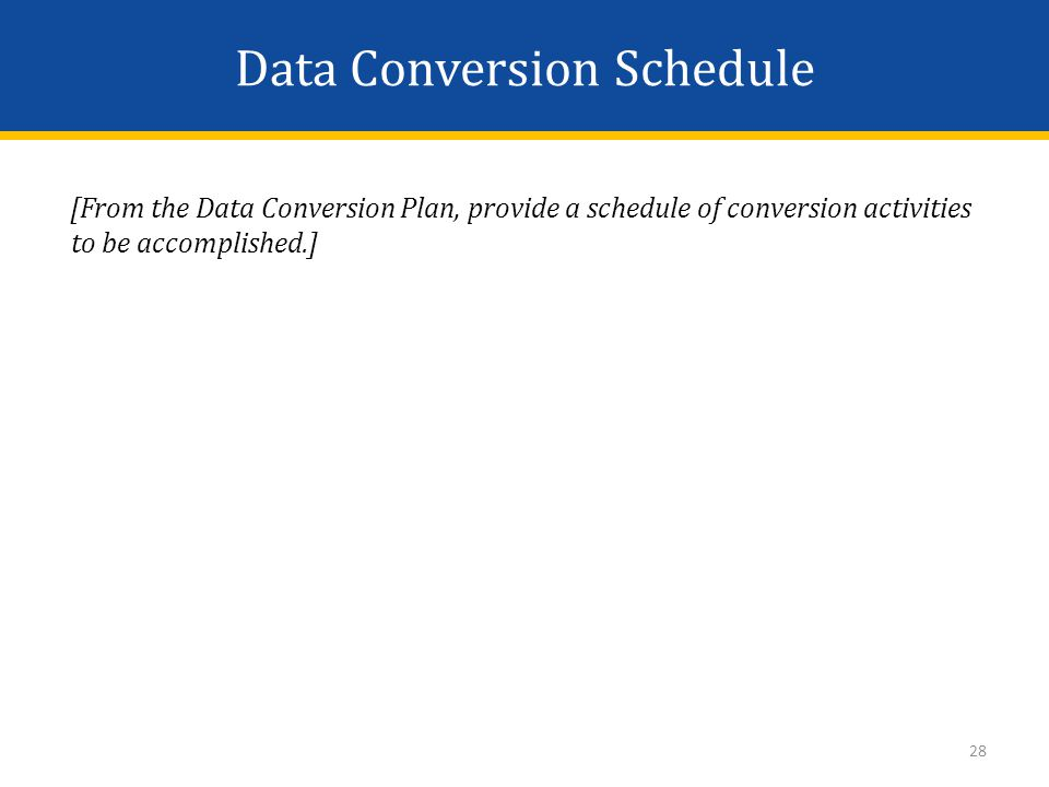 Data Conversion Schedule [From the Data Conversion Plan, provide a schedule of conversion activities to be accomplished.] 28