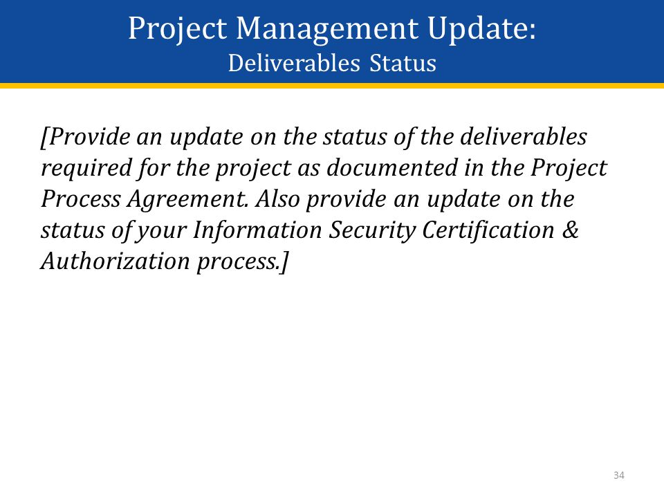Project Management Update: Deliverables Status [Provide an update on the status of the deliverables required for the project as documented in the Project Process Agreement.