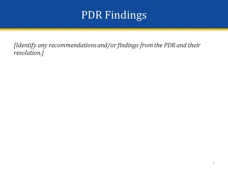 PDR Findings [Identify any recommendations and/or findings from the PDR and their resolution.] 5