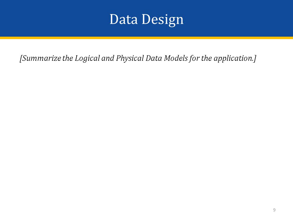Data Design [Summarize the Logical and Physical Data Models for the application.] 9
