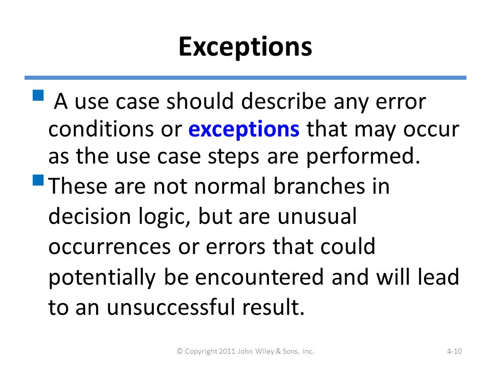Exceptions  A use case should describe any error conditions or exceptions that may occur as the use case steps are performed.