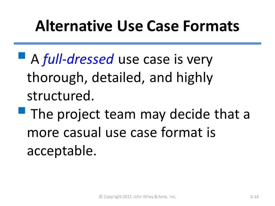 Alternative Use Case Formats  A full-dressed use case is very thorough, detailed, and highly structured.  The project team may decide that a more ca
