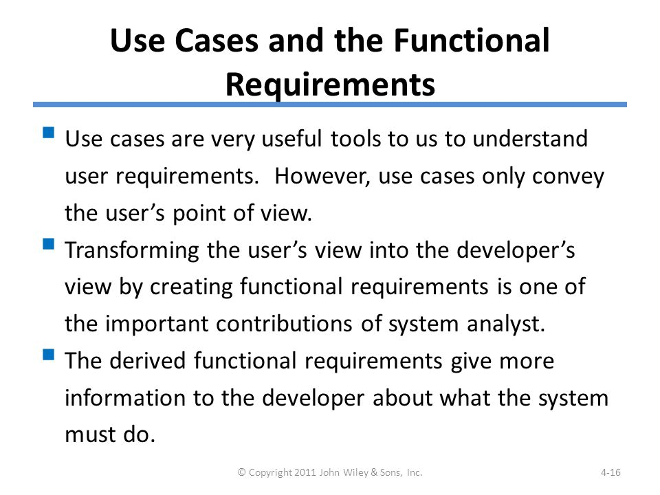 Use Cases and the Functional Requirements  Use cases are very useful tools to us to understand user requirements.
