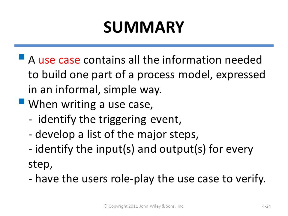 SUMMARY  A use case contains all the information needed to build one part of a process model, expressed in an informal, simple way.  When writing a
