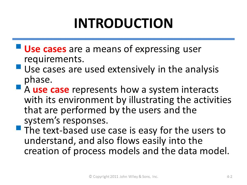 INTRODUCTION  Use cases are a means of expressing user requirements.  Use cases are used extensively in the analysis phase.  A use case represents