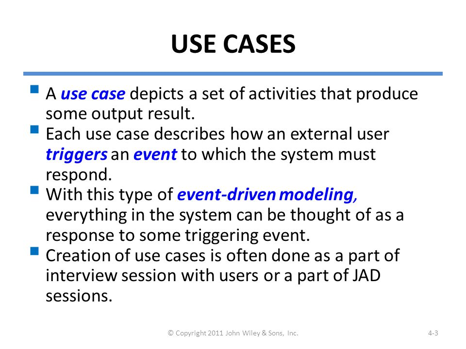 USE CASES  A use case depicts a set of activities that produce some output result.  Each use case describes how an external user triggers an event t