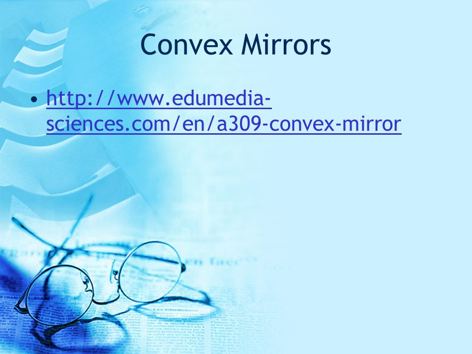 Convex Mirrors http://www.edumedia- sciences.com/en/a309-convex-mirrorhttp://www.edumedia- sciences.com/en/a309-convex-mirror