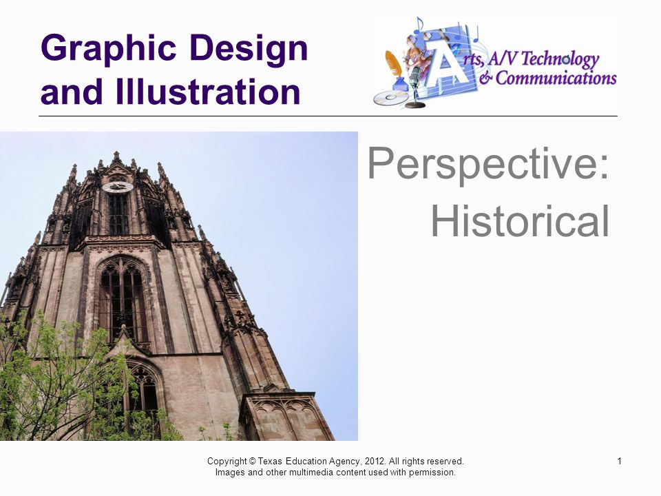 Graphic Design and Illustration Perspective: Historical Copyright © Texas Education Agency, 2012.