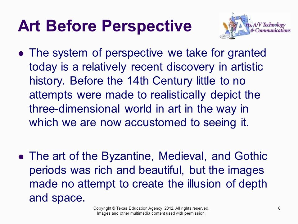 Art Before Perspective The system of perspective we take for granted today is a relatively recent discovery in artistic history.