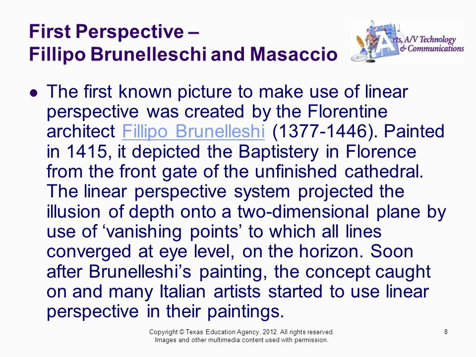 First Perspective – Fillipo Brunelleschi and Masaccio The first known picture to make use of linear perspective was created by the Florentine architect Fillipo Brunelleshi ( ).