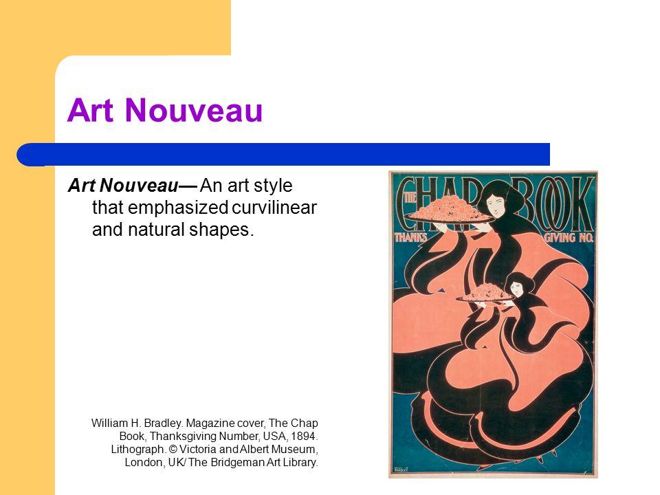 Art Nouveau Art Nouveau— An art style that emphasized curvilinear and natural shapes. William H. Bradley. Magazine cover, The Chap Book, Thanksgiving