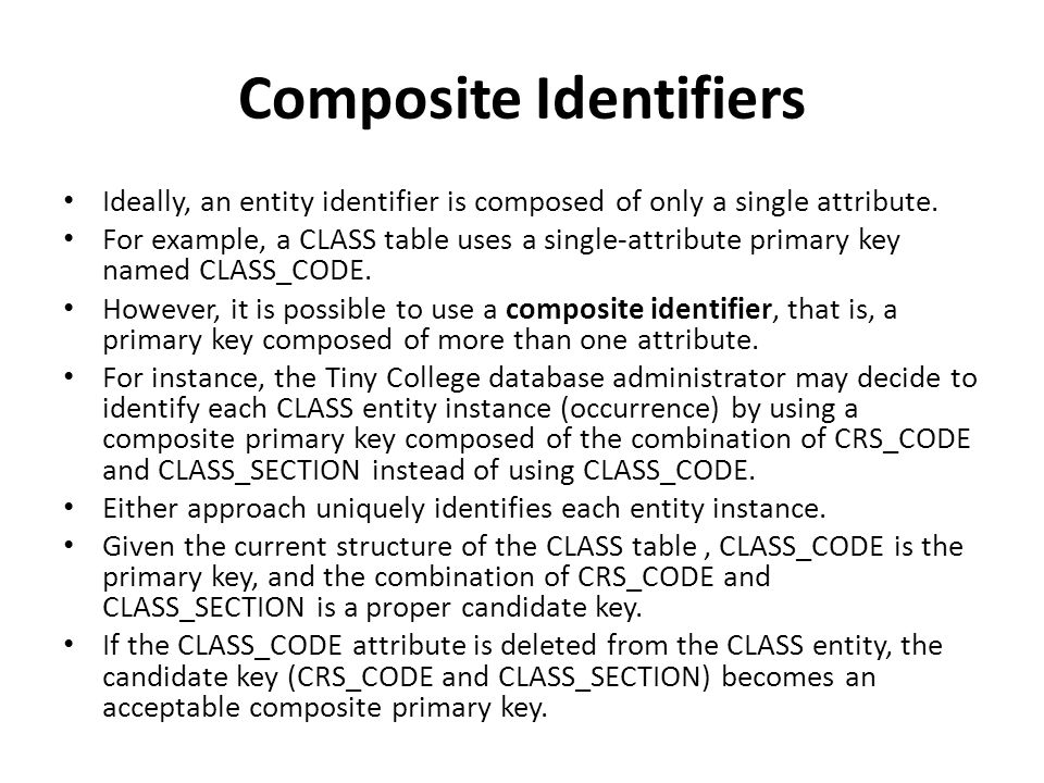 Composite Identifiers Ideally, an entity identifier is composed of only a single attribute.