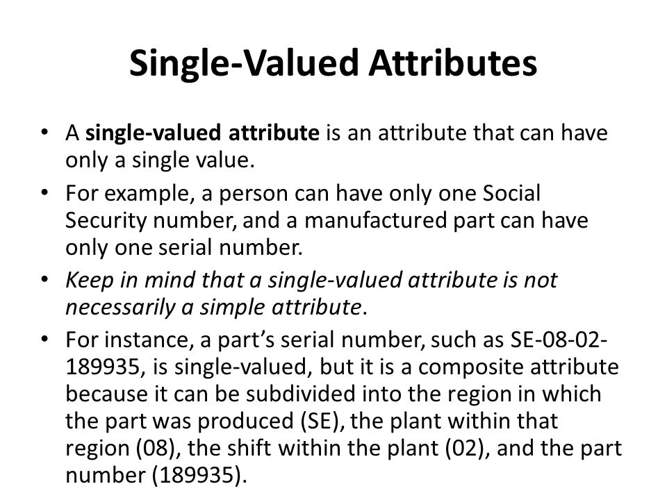 Single-Valued Attributes A single-valued attribute is an attribute that can have only a single value.