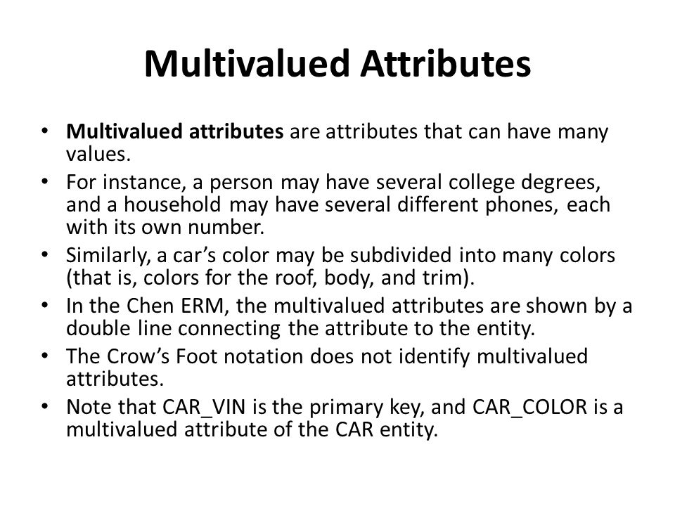 Multivalued Attributes Multivalued attributes are attributes that can have many values.