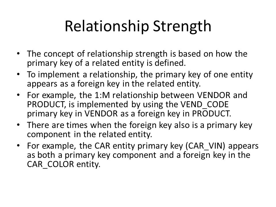 Relationship Strength The concept of relationship strength is based on how the primary key of a related entity is defined.