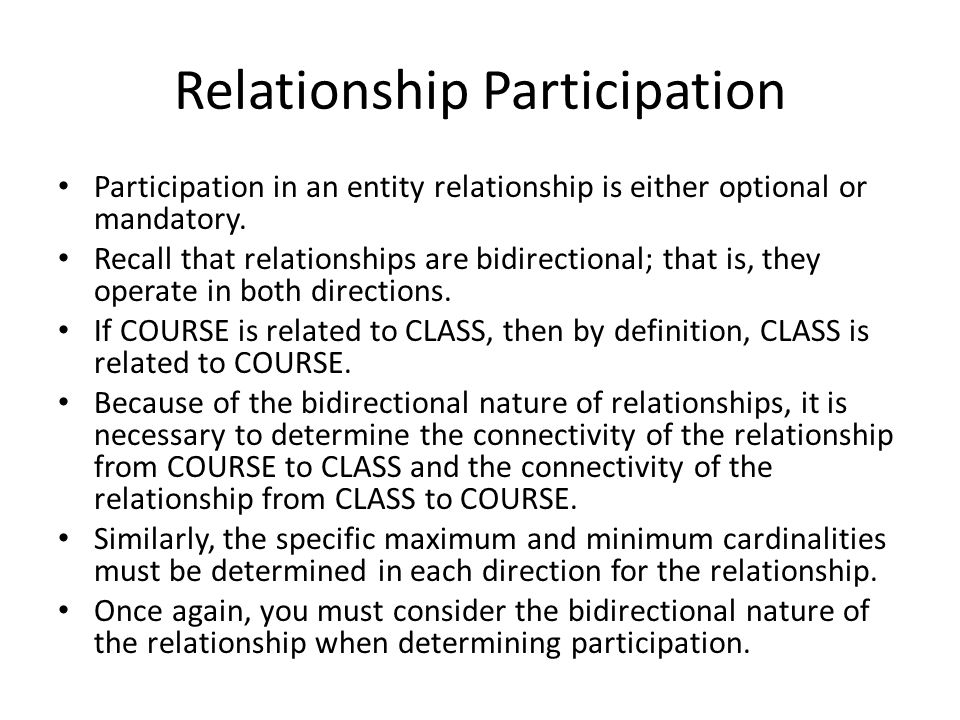 Relationship Participation Participation in an entity relationship is either optional or mandatory.