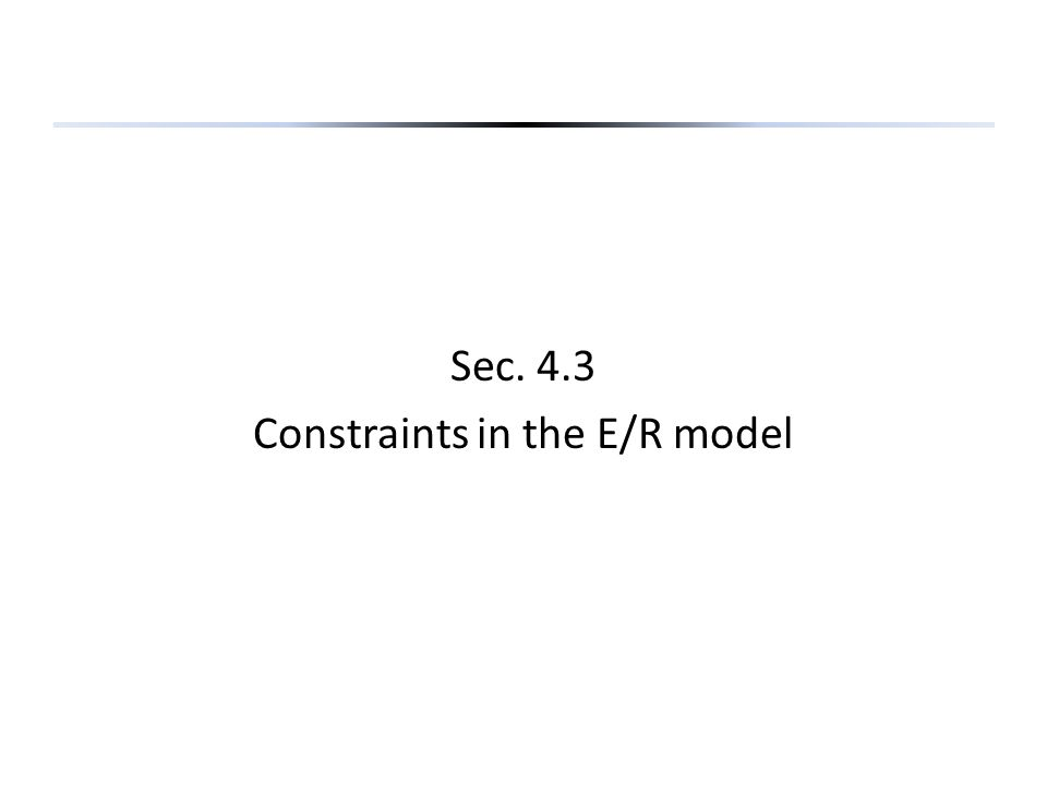 Sec. 4.3 Constraints in the E/R model