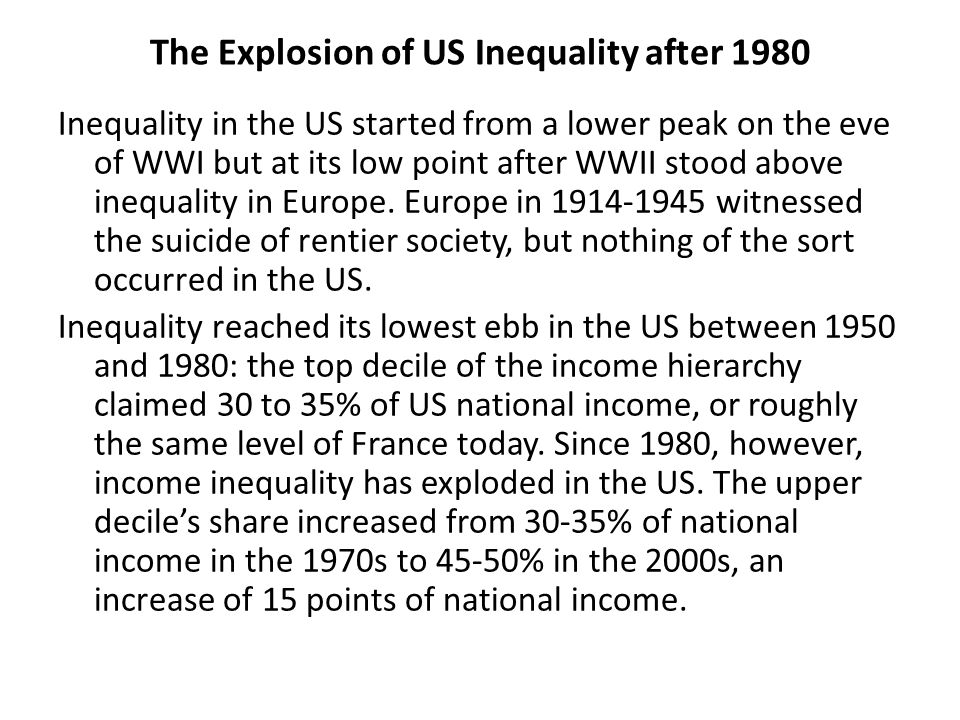 The Explosion of US Inequality after 1980 Inequality in the US started from a lower peak on the eve of WWI but at its low point after WWII stood above