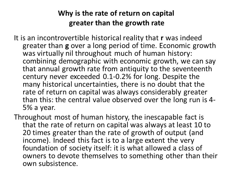 Why is the rate of return on capital greater than the growth rate It is an incontrovertible historical reality that r was indeed greater than g over a long period of time.