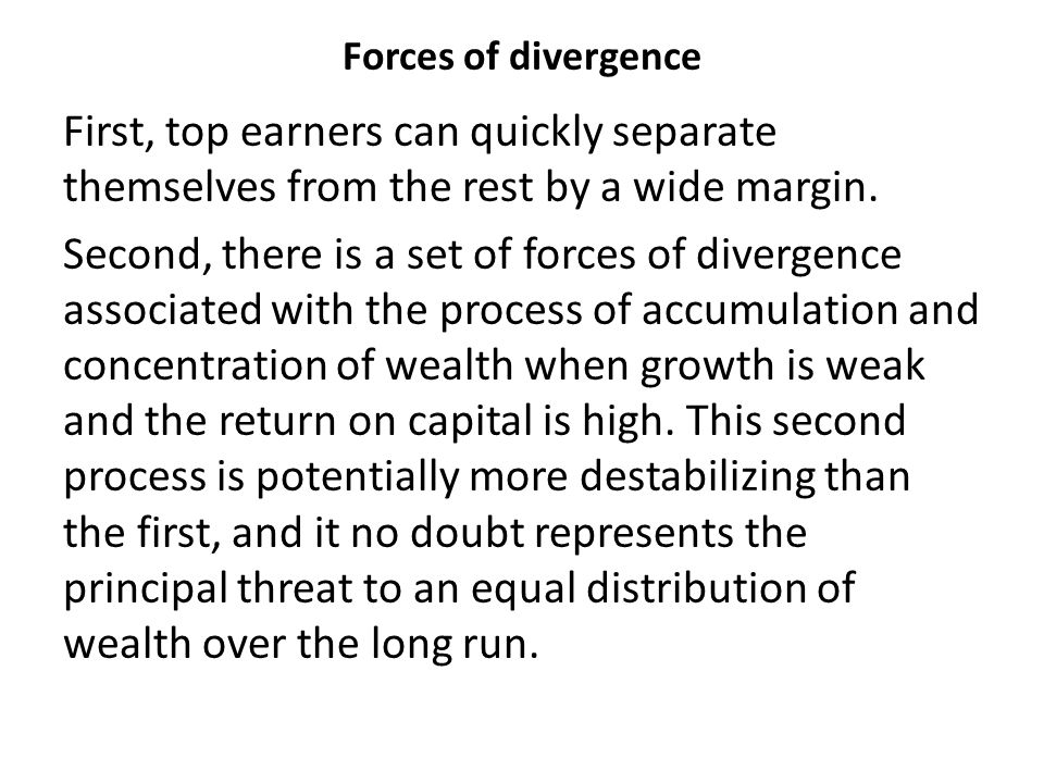 Forces of divergence First, top earners can quickly separate themselves from the rest by a wide margin. Second, there is a set of forces of divergence