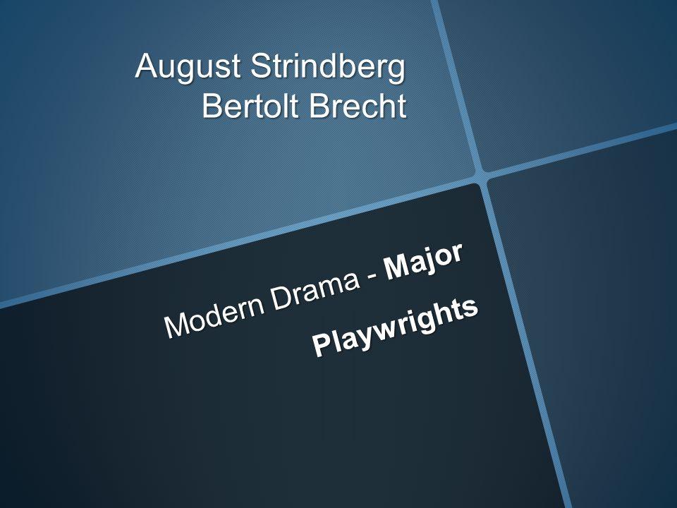Modern Drama - Major Playwrights August Strindberg Bertolt Brecht