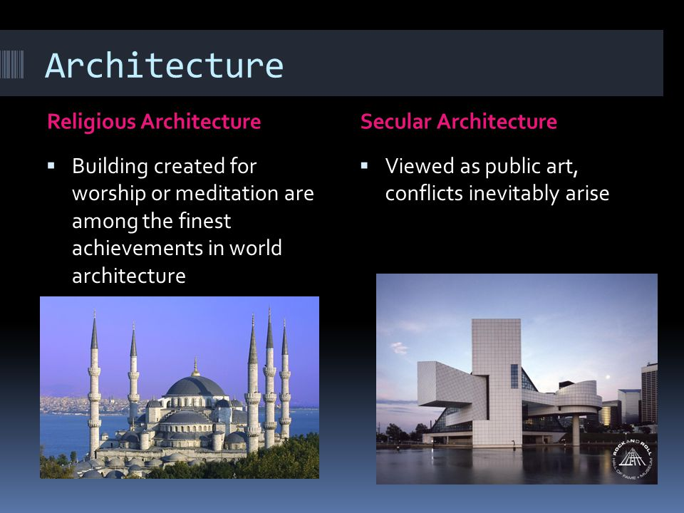Architecture Religious ArchitectureSecular Architecture  Building created for worship or meditation are among the finest achievements in world architecture  Viewed as public art, conflicts inevitably arise