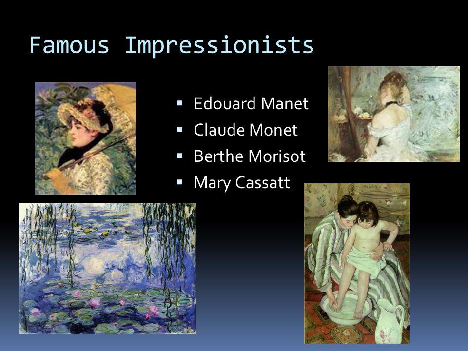 Famous Impressionists  Edouard Manet  Claude Monet  Berthe Morisot  Mary Cassatt