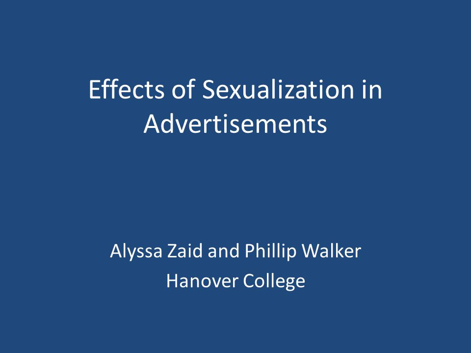 Effects of Sexualization in Advertisements Alyssa Zaid and Phillip Walker Hanover College