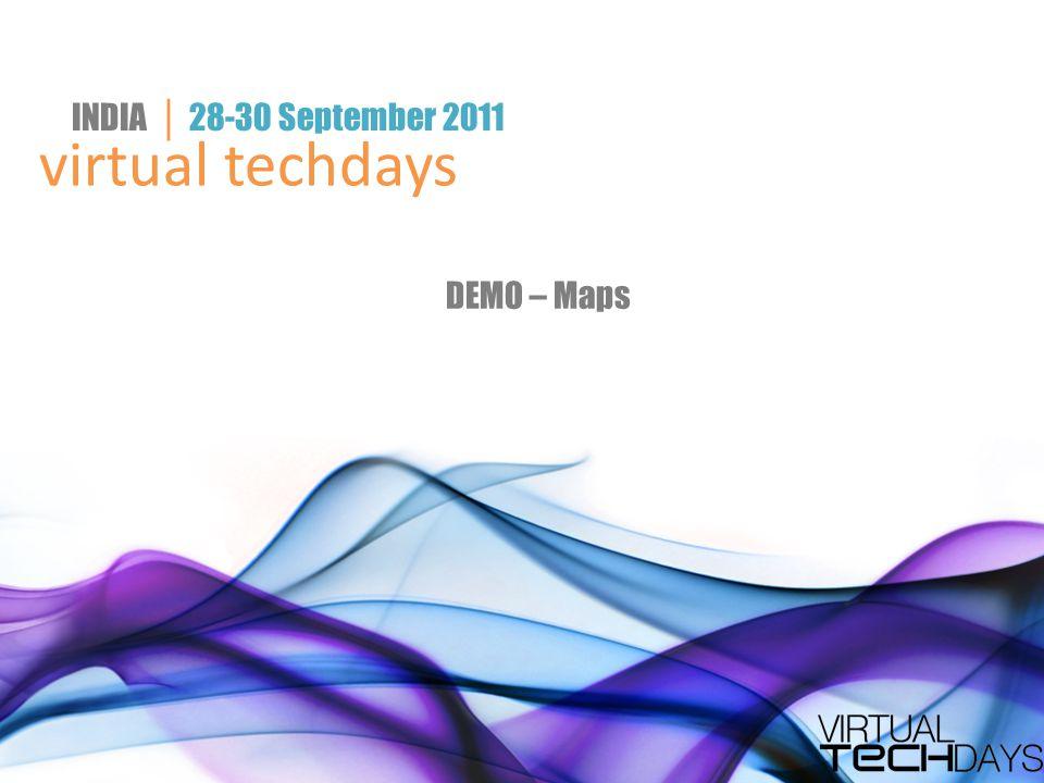 virtual techdays INDIA │ 28-30 September 2011 DEMO – Maps