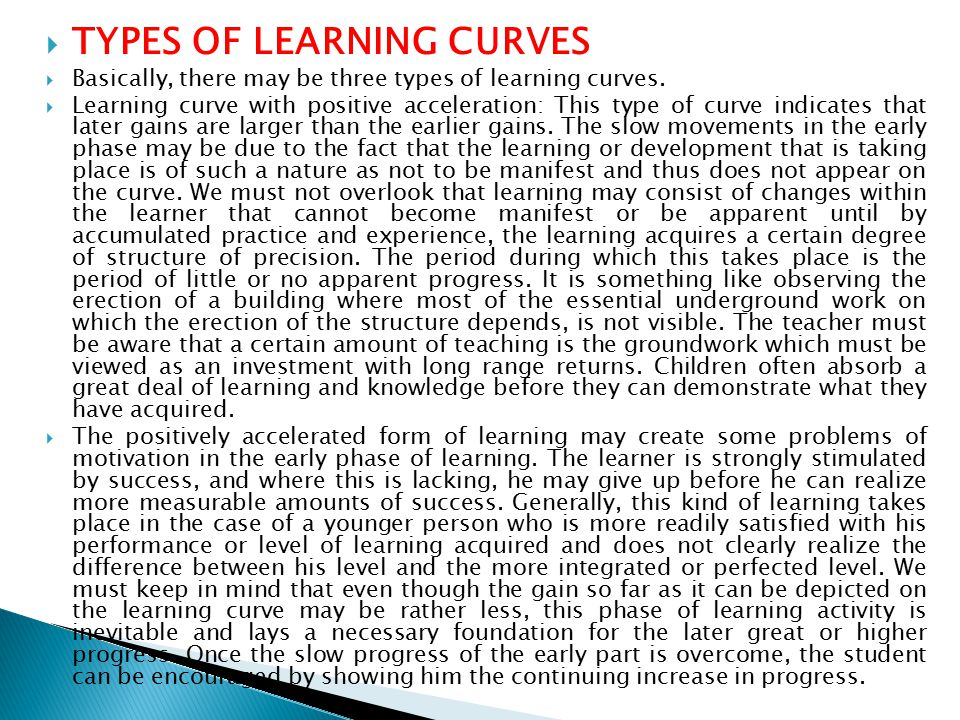  TYPES OF LEARNING CURVES  Basically, there may be three types of learning curves.