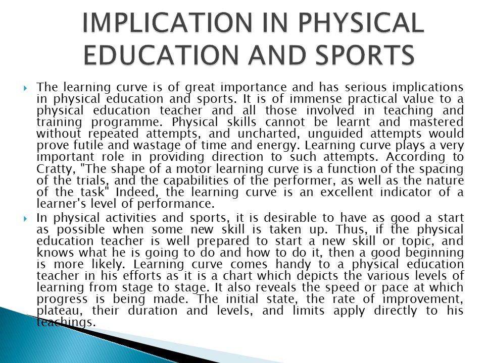  The learning curve is of great importance and has serious implications in physical education and sports.