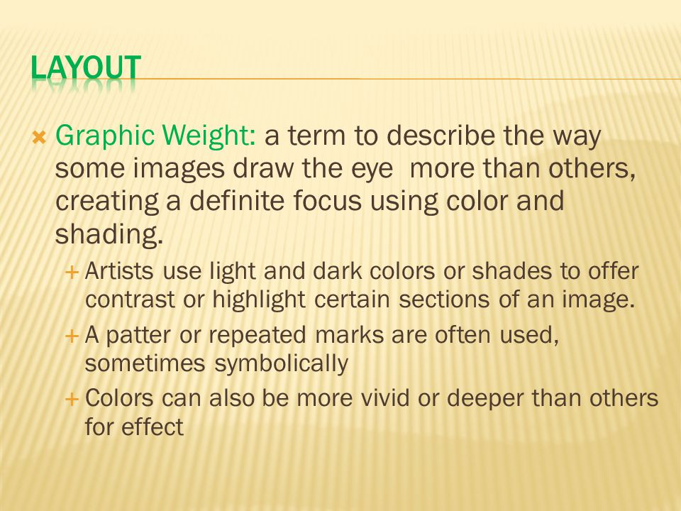  Graphic Weight: a term to describe the way some images draw the eye more than others, creating a definite focus using color and shading.