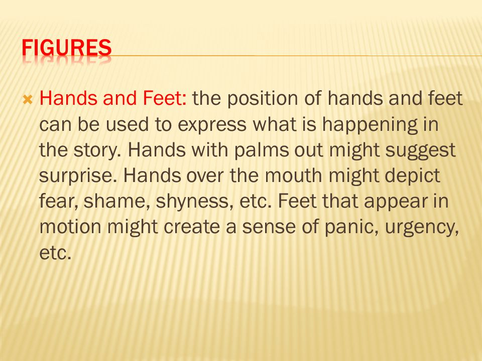  Hands and Feet: the position of hands and feet can be used to express what is happening in the story.