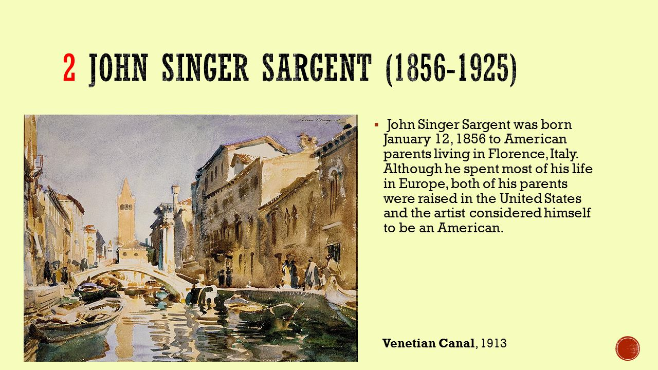 John Singer Sargent was born January 12, 1856 to American parents living in Florence, Italy.