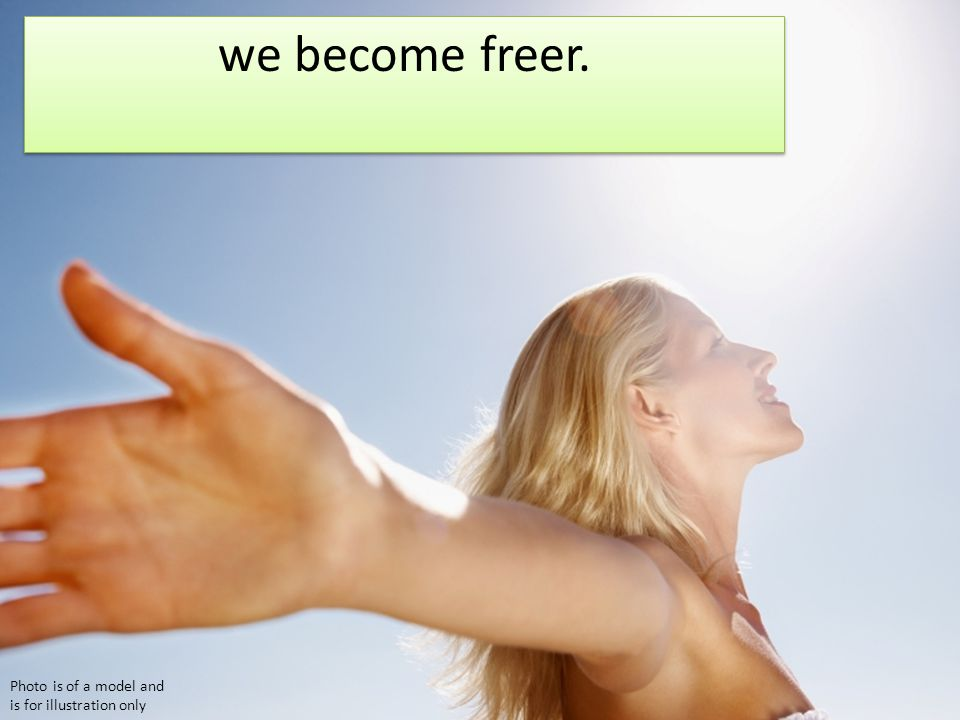 we become freer. Photo is of a model and is for illustration only