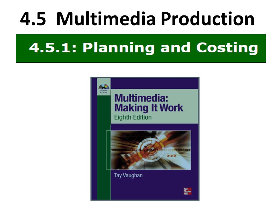 a.Determine the scope of a multimedia project b.Schedule the phases, tasks and work items required to complete a project c.Estimate the cost, timeline and tasks required to complete a project d.Write and structure the elements of a multimedia project proposal Learning Outcome