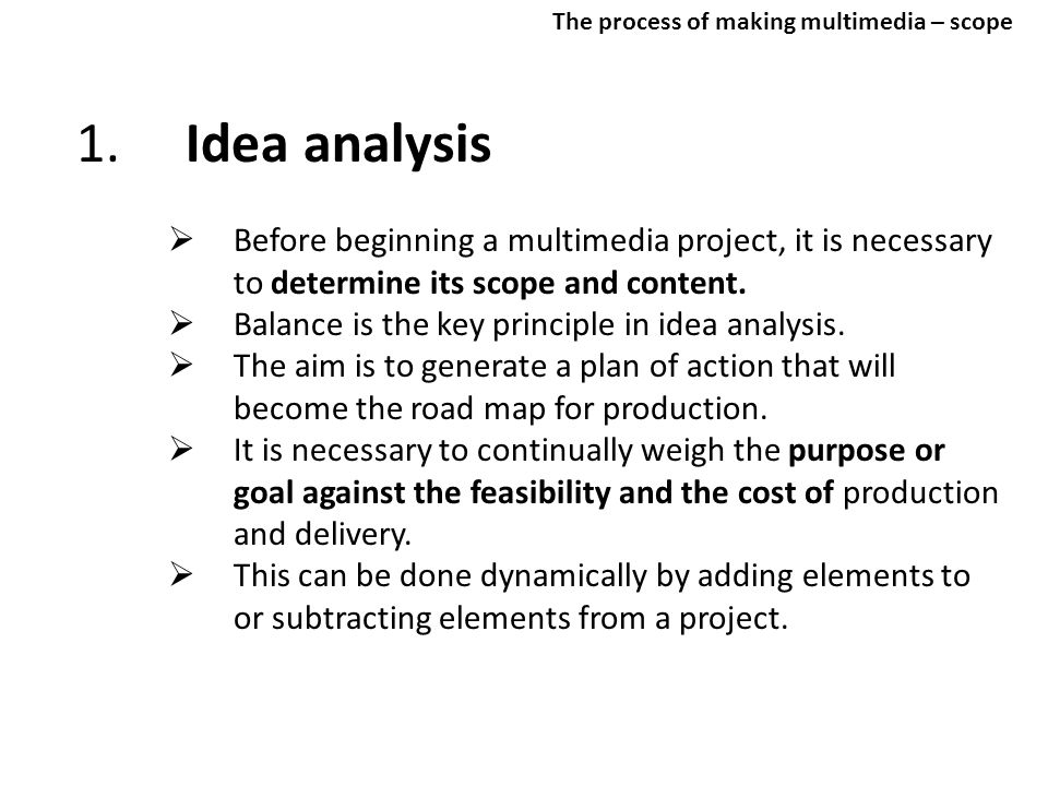 1.Idea analysis involves finding answers to questions like:  Who is the intended audience.