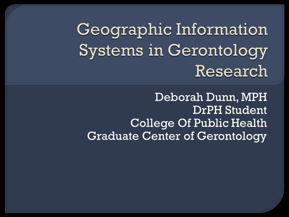 Deborah Dunn, MPH DrPH Student College Of Public Health Graduate Center of Gerontology