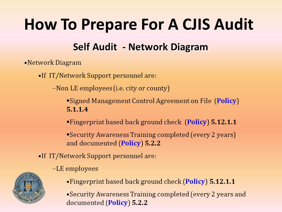 Self Audit - Network Diagram How To Prepare For A CJIS Audit Self Audit - Network Diagram Network Diagram If IT/Network Support personnel are: −Non LE