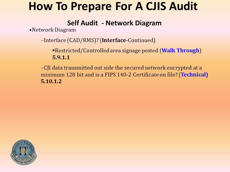 Self Audit - Network Diagram How To Prepare For A CJIS Audit Self Audit - Network Diagram Network Diagram −Interface (CAD/RMS)? (Interface-Continued)