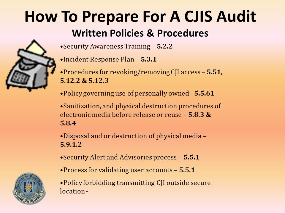 Written Policies & Procedures How To Prepare For A CJIS Audit Written Policies & Procedures Security Awareness Training – 5.2.2 Incident Response Plan
