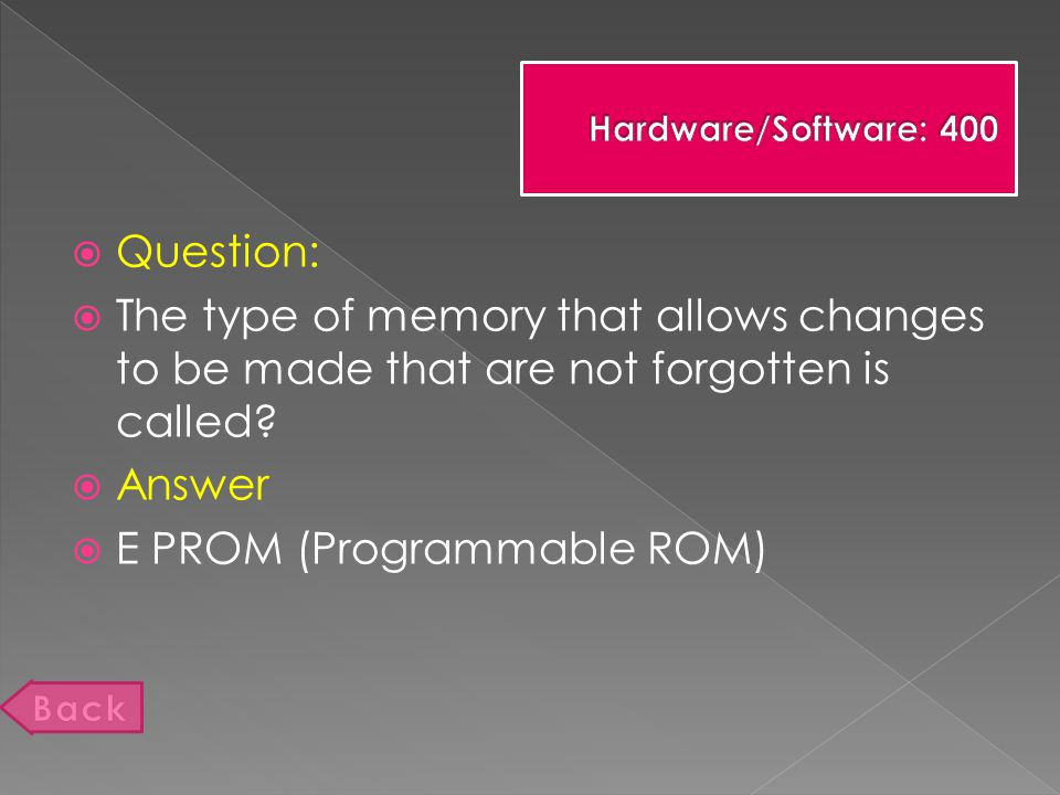  Question:  The type of memory that allows changes to be made that are not forgotten is called.