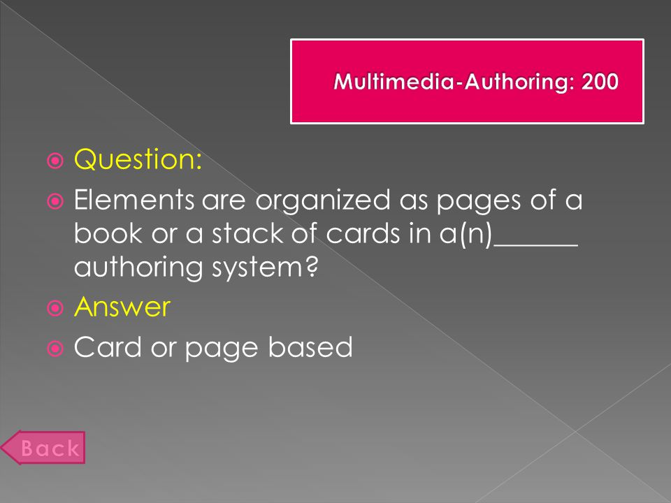  Question:  Elements are organized as pages of a book or a stack of cards in a(n)______ authoring system.