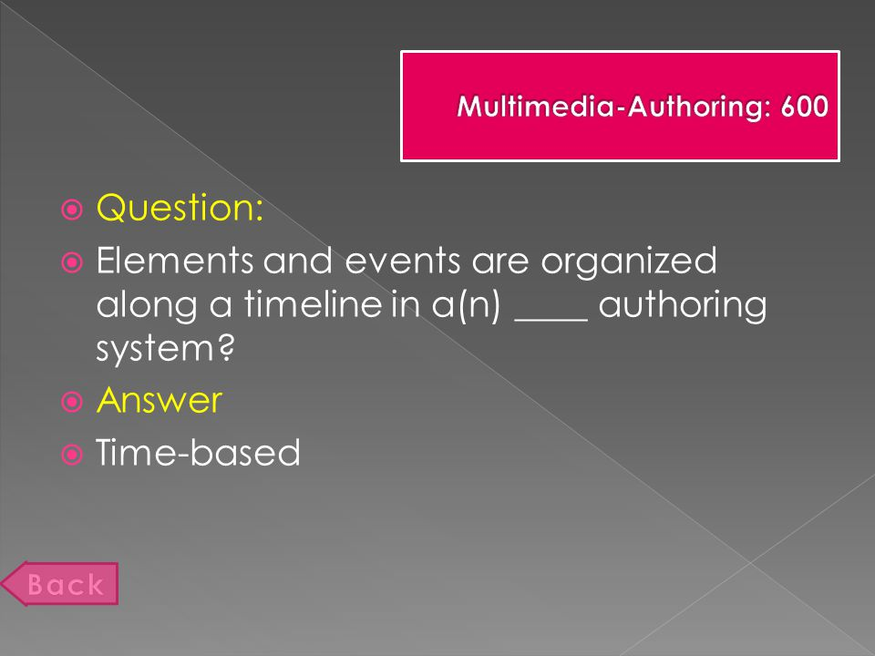  Question:  Elements and events are organized along a timeline in a(n) ____ authoring system.