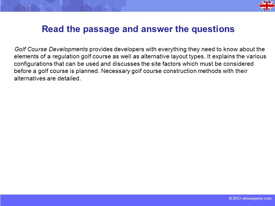 © 2013 wheresjenny.com Read the passage and answer the questions Golf Course Developments provides developers with everything they need to know about the elements of a regulation golf course as well as alternative layout types.